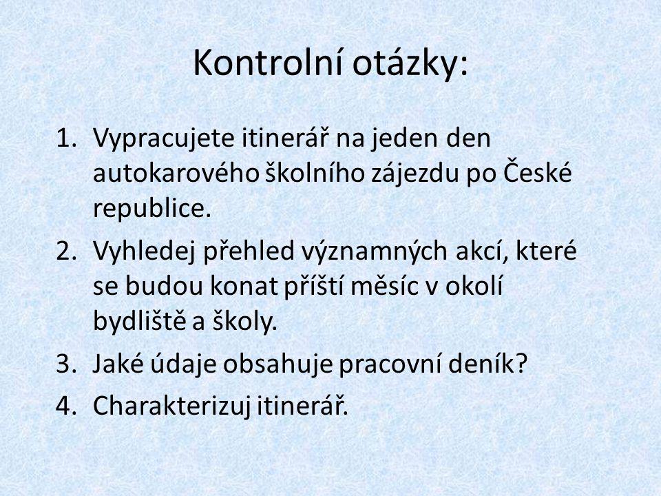 Kontrolní otázky: Vypracujete itinerář na jeden den autokarového školního zájezdu po České republice.