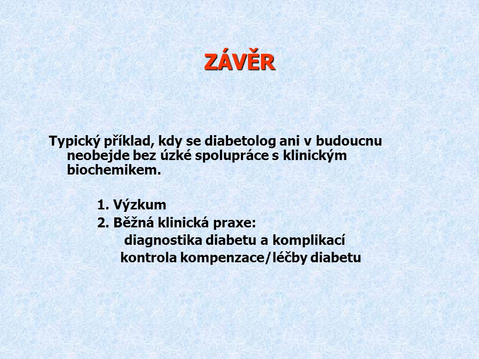 ZÁVĚR Typický příklad, kdy se diabetolog ani v budoucnu neobejde bez úzké spolupráce s klinickým biochemikem.