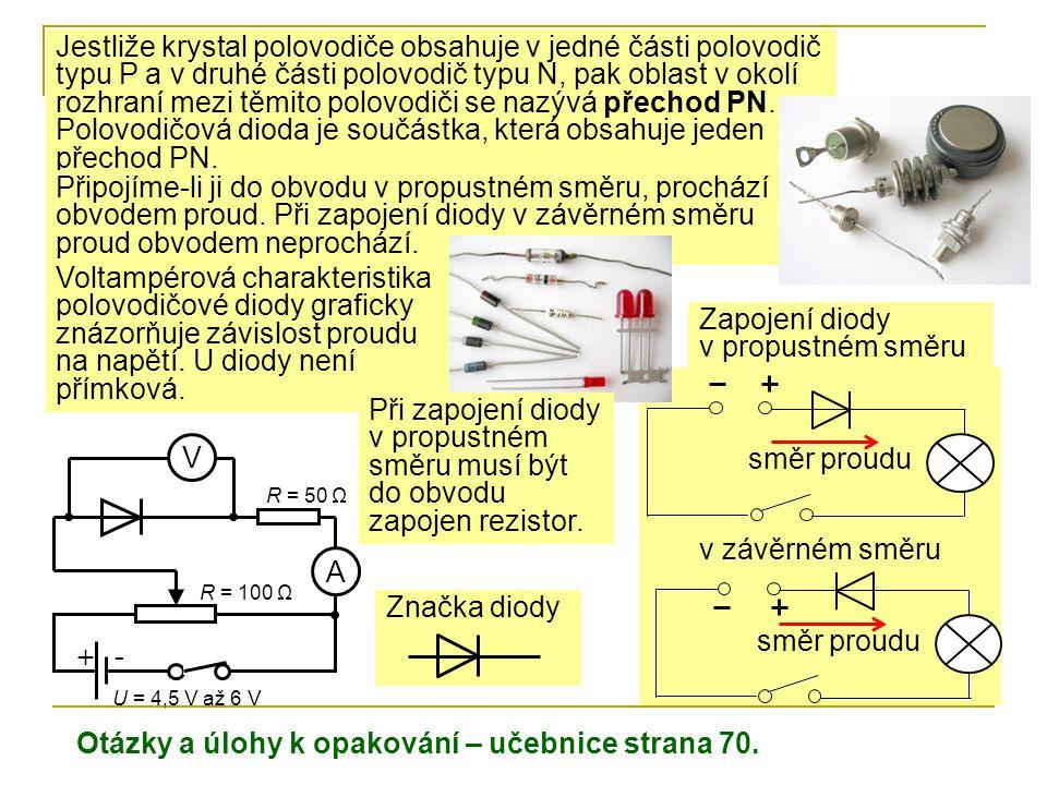 Polovodičová dioda je součástka, která obsahuje jeden přechod PN.