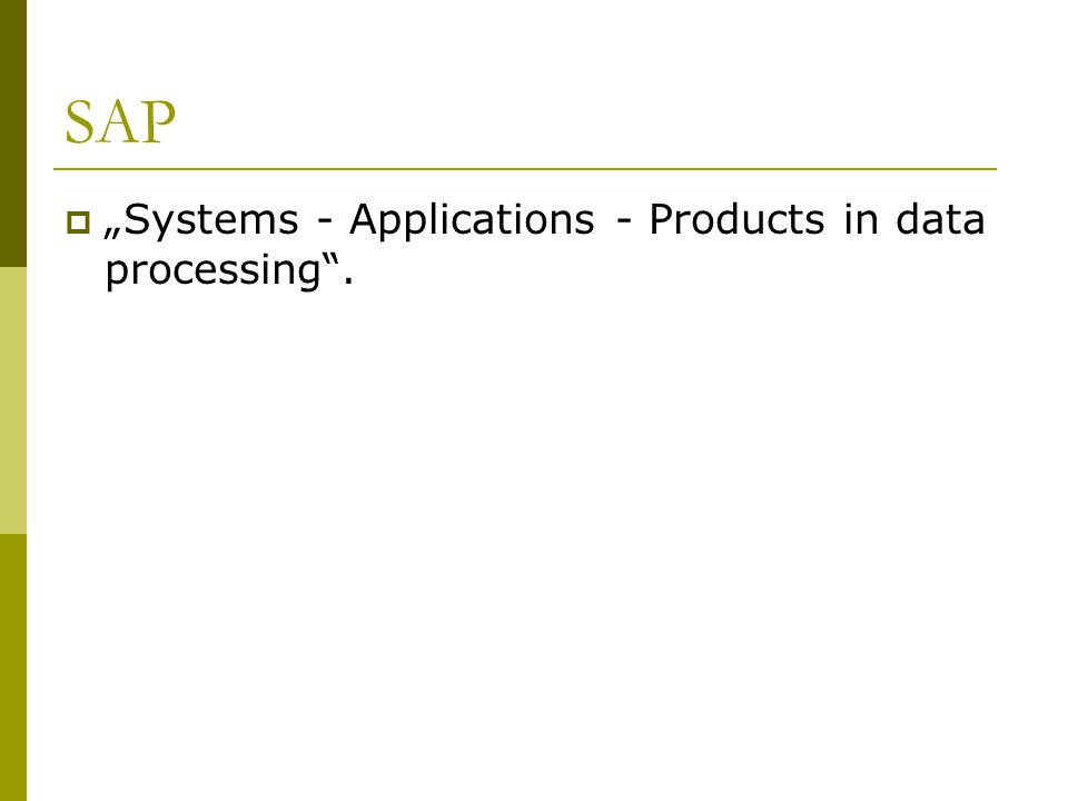"SAP ""Systems - Applications - Products in data processing ."
