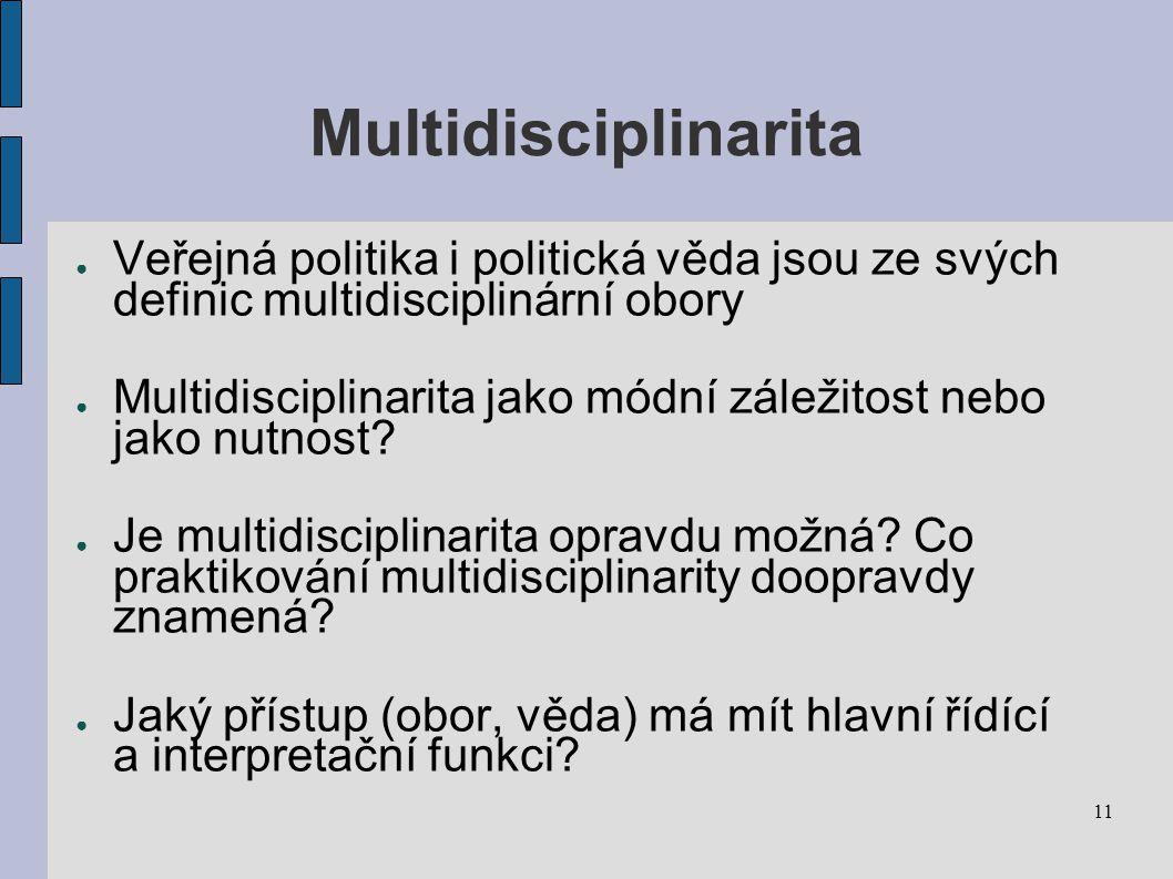 Multidisciplinarita Veřejná politika i politická věda jsou ze svých definic multidisciplinární obory.