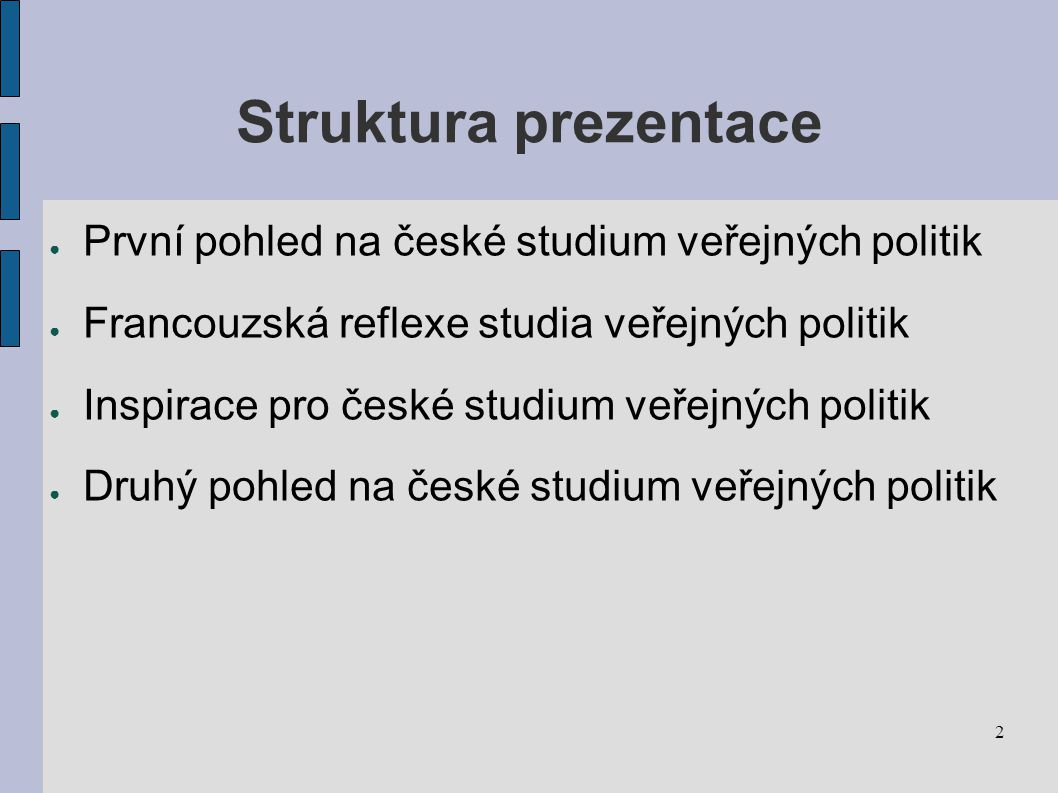 Struktura prezentace První pohled na české studium veřejných politik