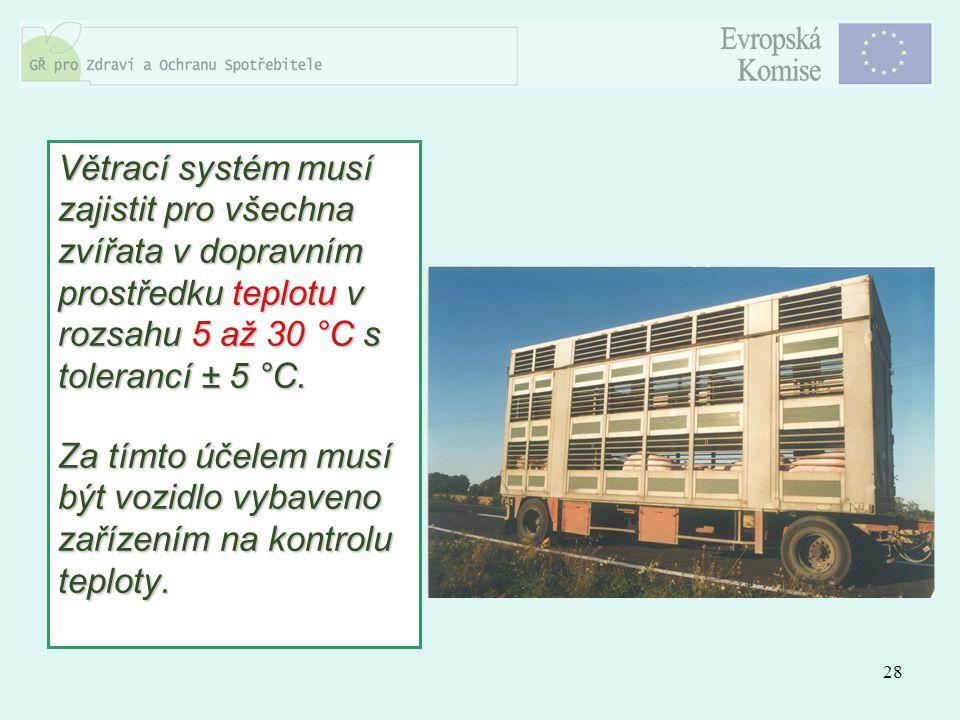 Větrací systém musí zajistit pro všechna zvířata v dopravním prostředku teplotu v rozsahu 5 až 30 °C s tolerancí ± 5 °C.