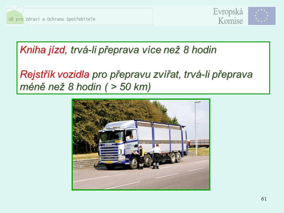 Kniha jízd, trvá-li přeprava více než 8 hodin Rejstřík vozidla pro přepravu zvířat, trvá-li přeprava méně než 8 hodin ( > 50 km)