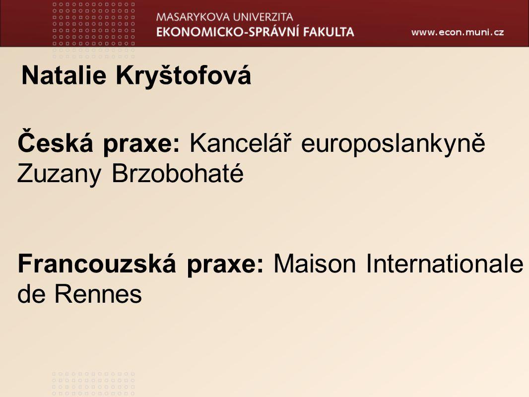 Natalie Kryštofová Česká praxe: Kancelář europoslankyně Zuzany Brzobohaté.