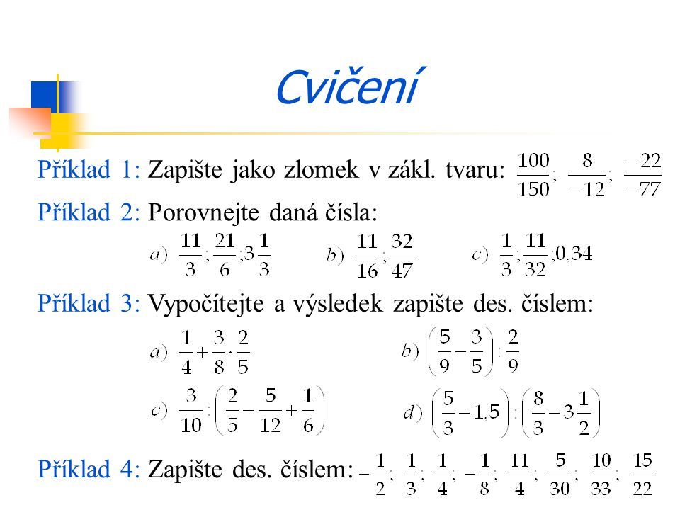 Cvičení Příklad 1: Zapište jako zlomek v zákl. tvaru: