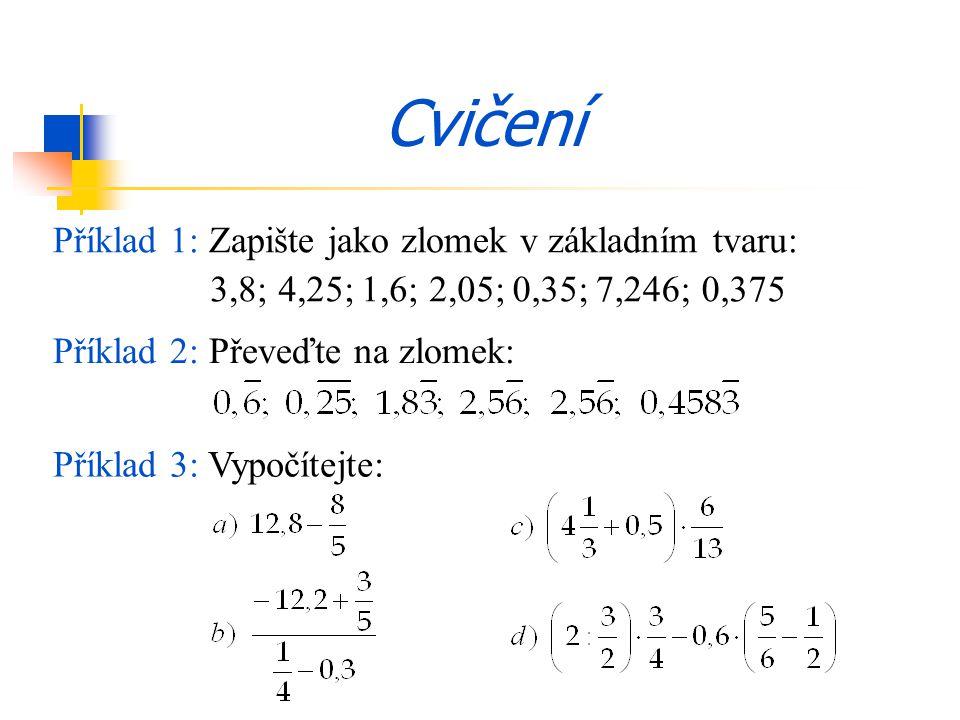 Cvičení Příklad 1: Zapište jako zlomek v základním tvaru: 3,8; 4,25;