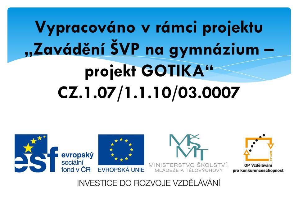 """Vypracováno v rámci projektu """"Zavádění ŠVP na gymnázium – projekt GOTIKA CZ.1.07/1.1.10/03.0007"""