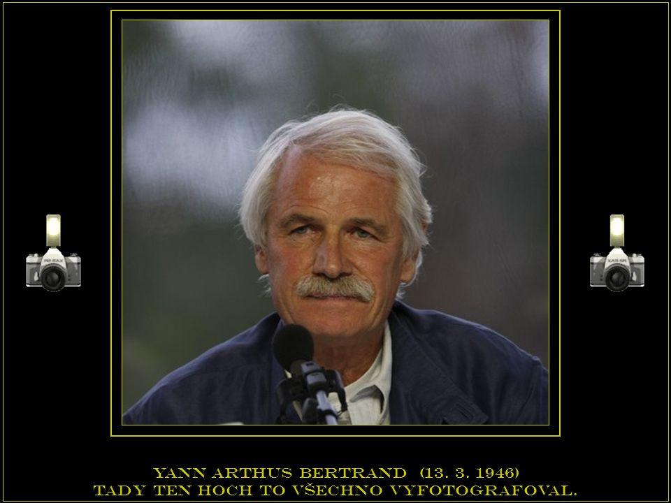 Yann arthus bertrand (13. 3. 1946)