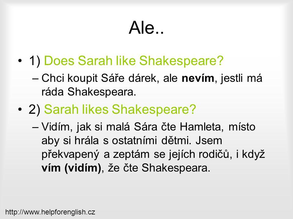 Ale.. 1) Does Sarah like Shakespeare 2) Sarah likes Shakespeare