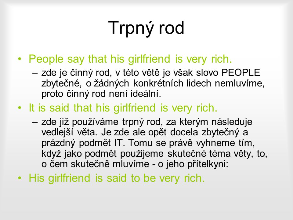 Trpný rod People say that his girlfriend is very rich.