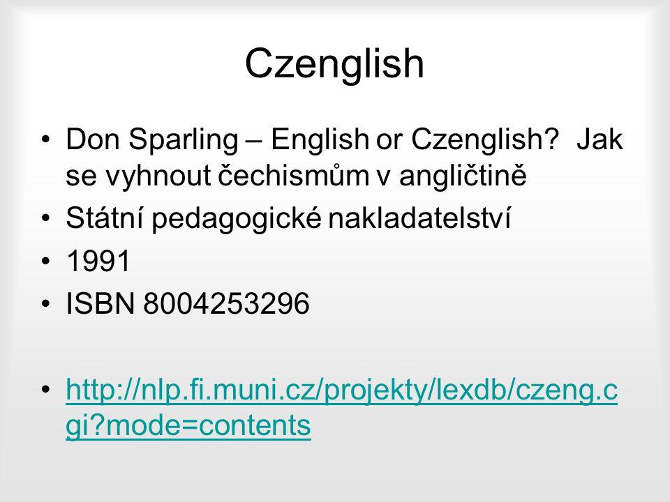 Czenglish Don Sparling – English or Czenglish Jak se vyhnout čechismům v angličtině. Státní pedagogické nakladatelství.