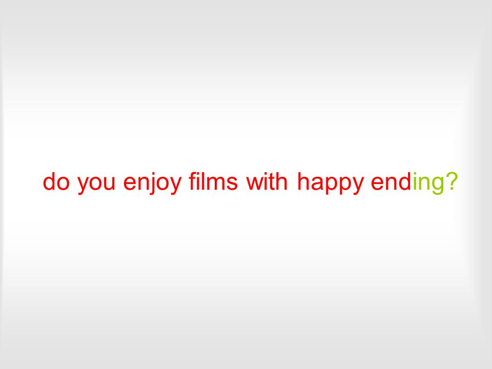 do you enjoy films with happy end