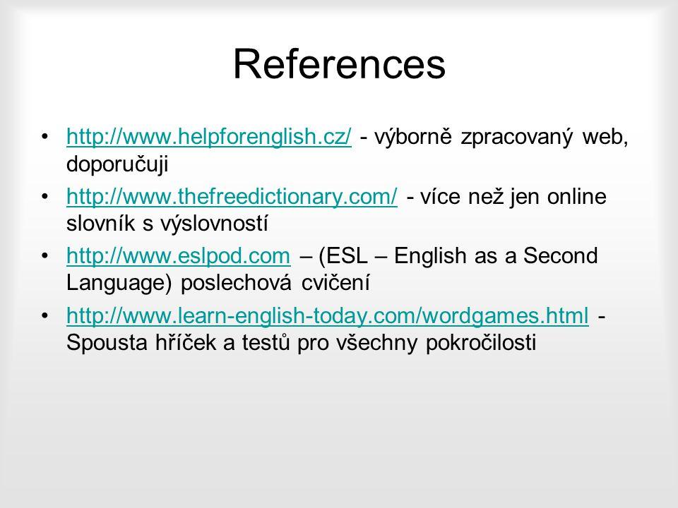 References http://www.helpforenglish.cz/ - výborně zpracovaný web, doporučuji.