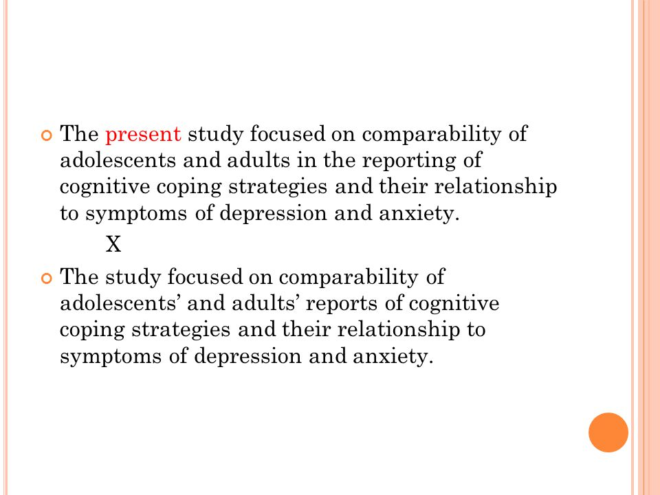 The present study focused on comparability of adolescents and adults in the reporting of cognitive coping strategies and their relationship to symptoms of depression and anxiety.