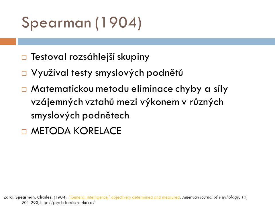 Spearman (1904) Testoval rozsáhlejší skupiny
