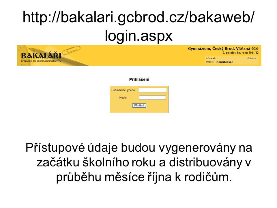 http://bakalari.gcbrod.cz/bakaweb/ login.aspx