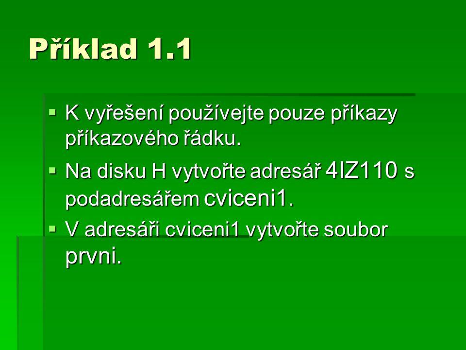 Příklad 1.1 K vyřešení používejte pouze příkazy příkazového řádku.