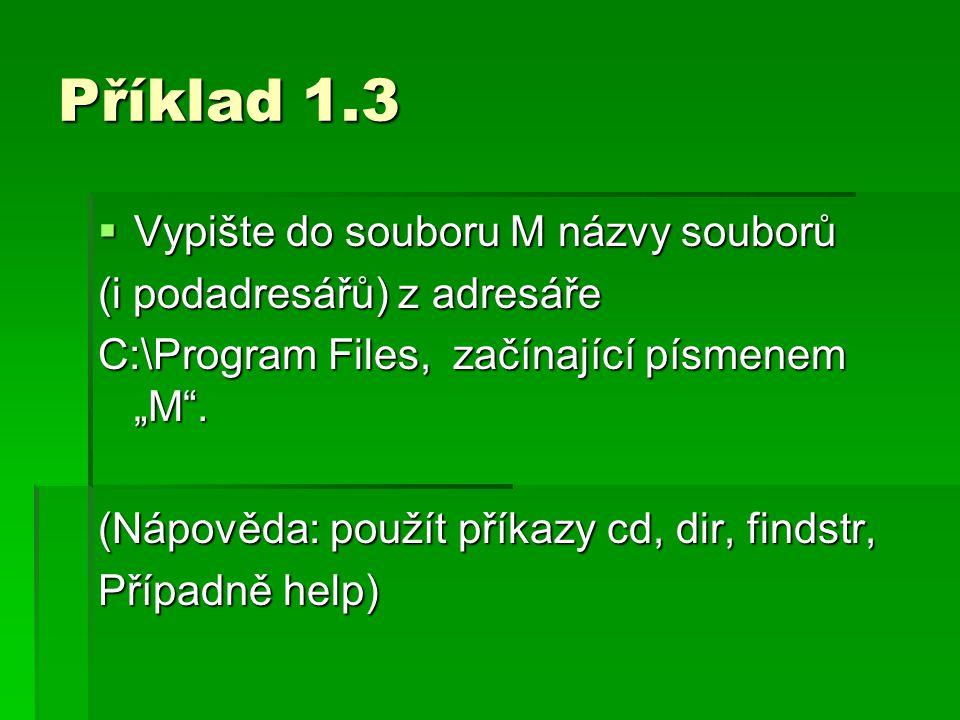 Příklad 1.3 Vypište do souboru M názvy souborů