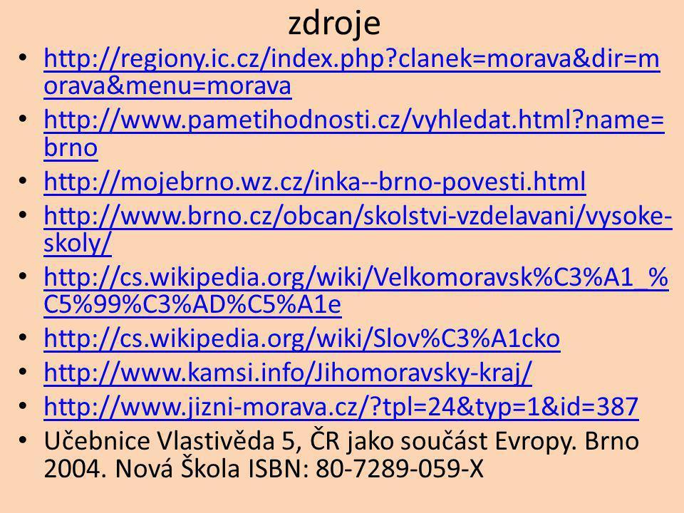 zdroje http://regiony.ic.cz/index.php clanek=morava&dir=morava&menu=morava. http://www.pametihodnosti.cz/vyhledat.html name=brno.
