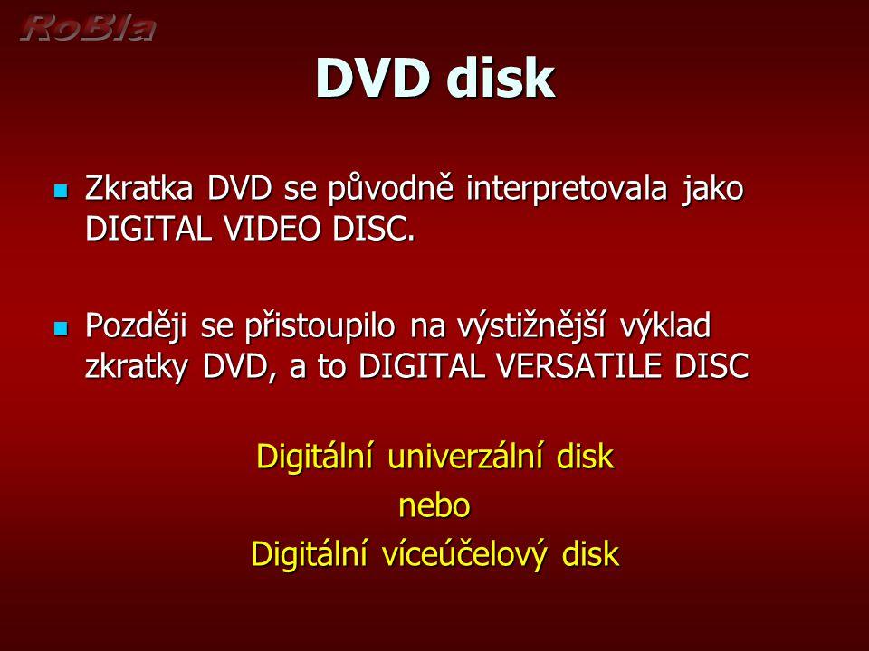 DVD disk Zkratka DVD se původně interpretovala jako DIGITAL VIDEO DISC.