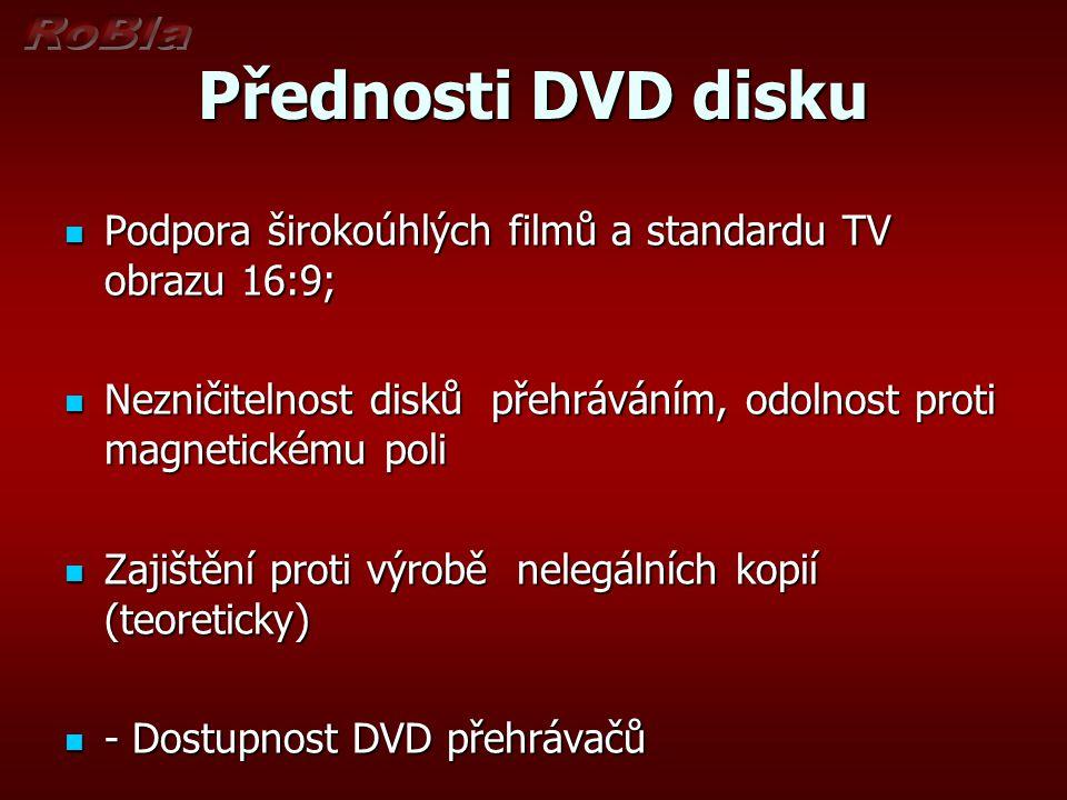 Přednosti DVD disku Podpora širokoúhlých filmů a standardu TV obrazu 16:9; Nezničitelnost disků přehráváním, odolnost proti magnetickému poli.