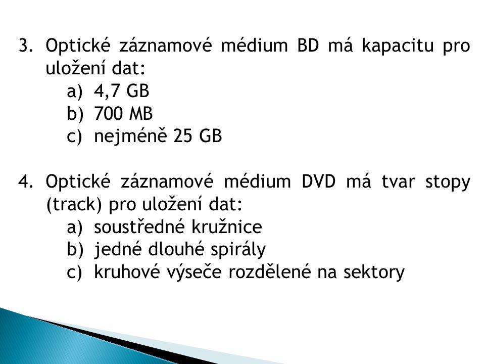 Optické záznamové médium BD má kapacitu pro uložení dat: