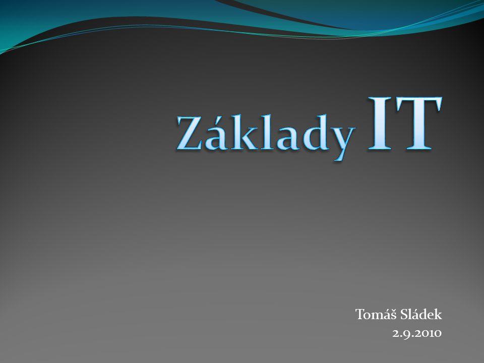 Základy IT Tomáš Sládek 2.9.2010