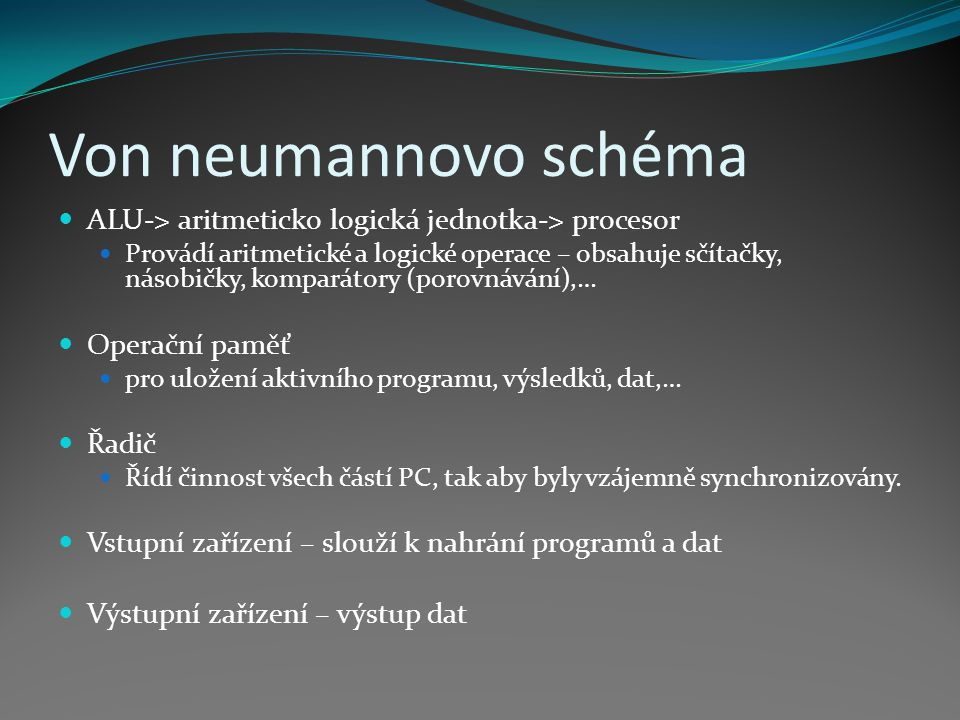 Von neumannovo schéma ALU-> aritmeticko logická jednotka-> procesor.