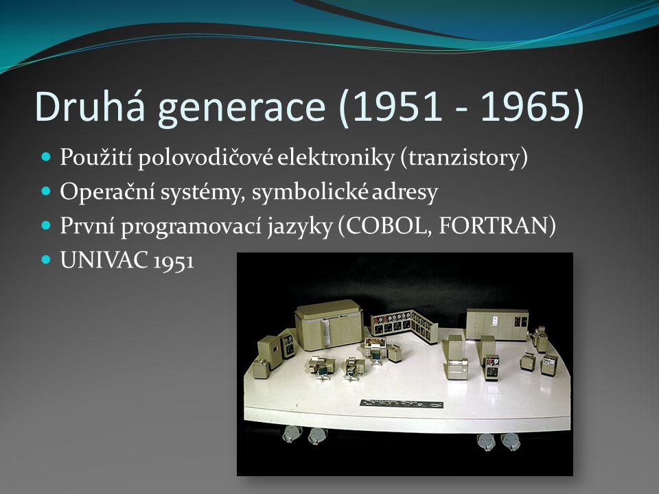 Druhá generace (1951 - 1965) Použití polovodičové elektroniky (tranzistory) Operační systémy, symbolické adresy.