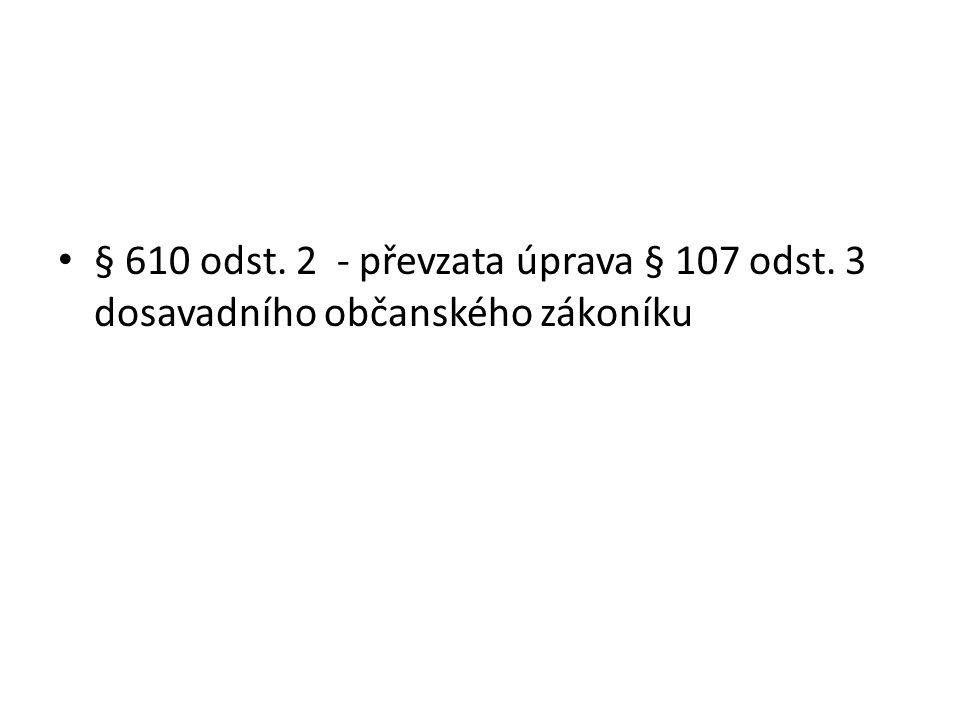 § 610 odst. 2 - převzata úprava § 107 odst