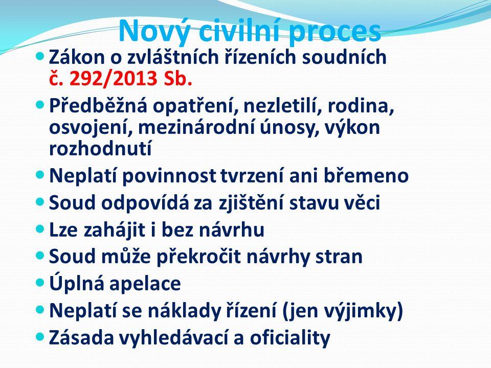 Nový civilní proces Zákon o zvláštních řízeních soudních č. 292/2013 Sb.