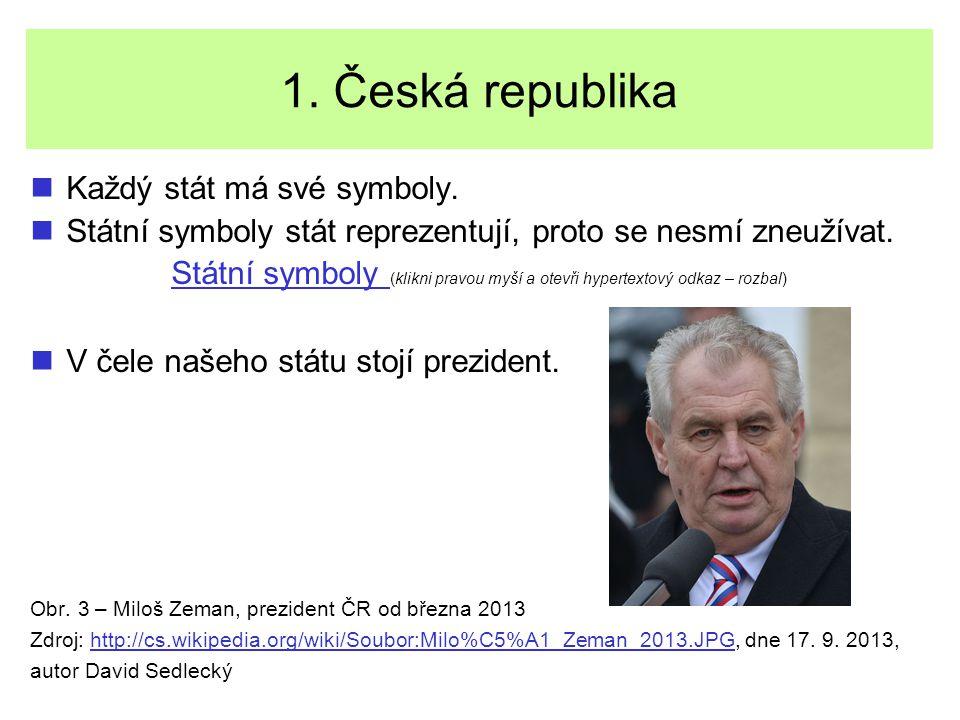 1. Česká republika Každý stát má své symboly.