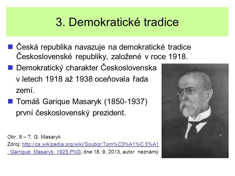 3. Demokratické tradice Česká republika navazuje na demokratické tradice Československé republiky, založené v roce 1918.