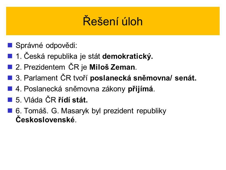 Řešení úloh Správné odpovědi: 1. Česká republika je stát demokratický.