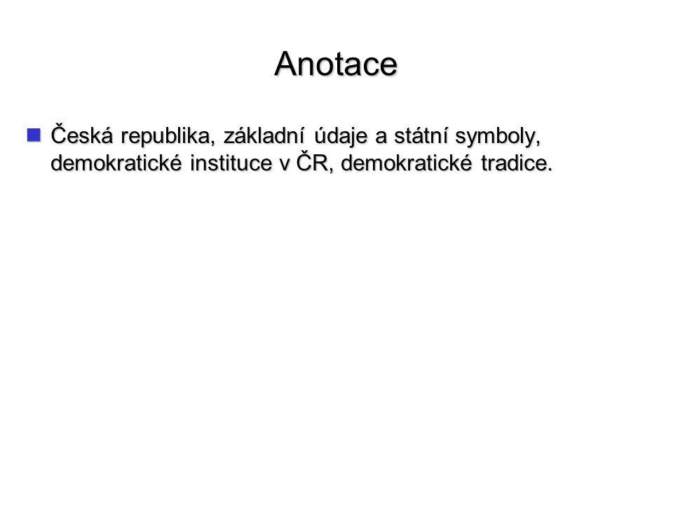 Anotace Česká republika, základní údaje a státní symboly, demokratické instituce v ČR, demokratické tradice.