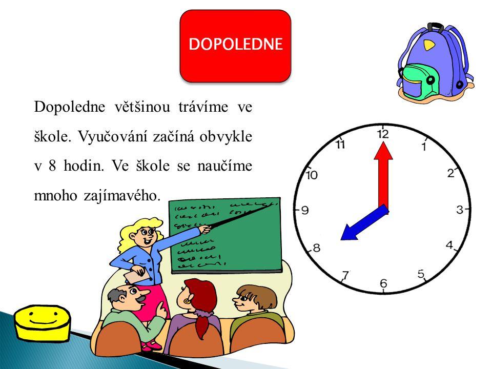 Dopoledne většinou trávíme ve škole. Vyučování začíná obvykle v 8 hodin.