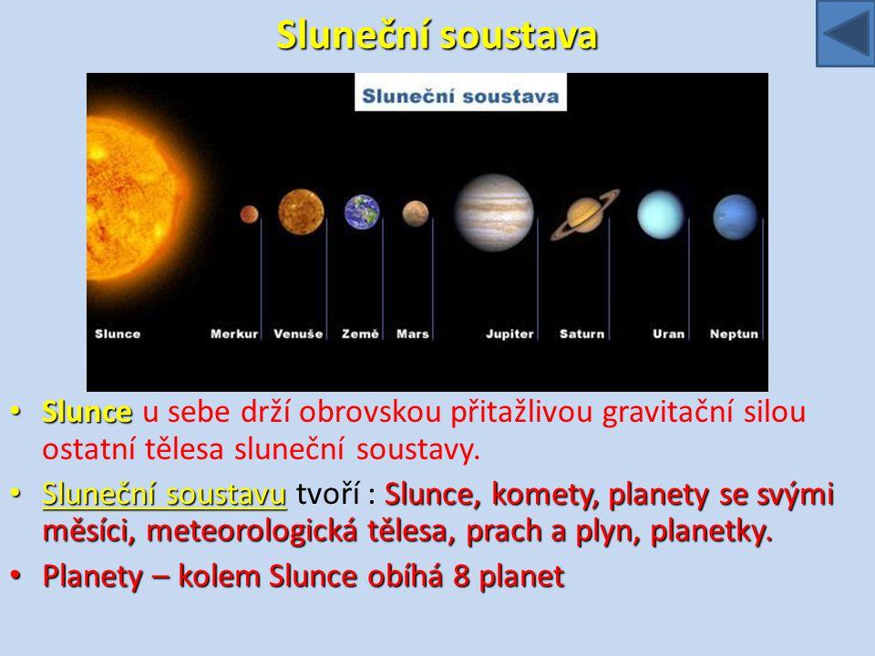 Sluneční soustava Slunce u sebe drží obrovskou přitažlivou gravitační silou ostatní tělesa sluneční soustavy.