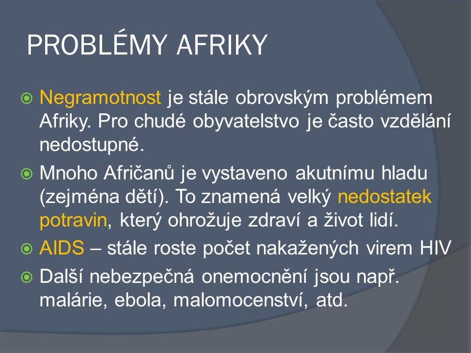 PROBLÉMY AFRIKY Negramotnost je stále obrovským problémem Afriky. Pro chudé obyvatelstvo je často vzdělání nedostupné.