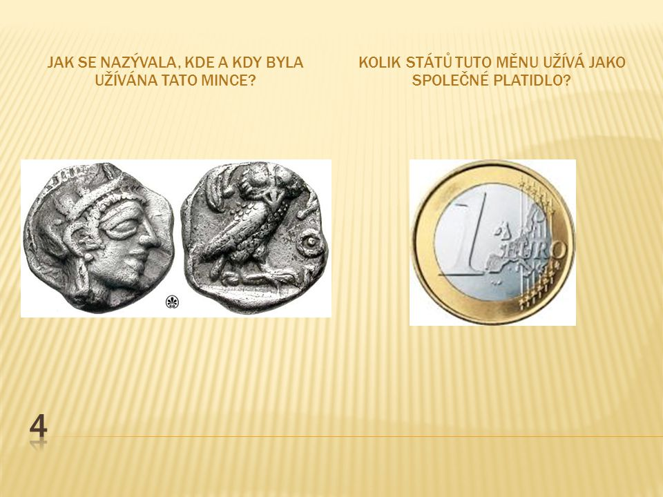 4 Jak se nazývala, Kde a kdy byla užívána tato mince