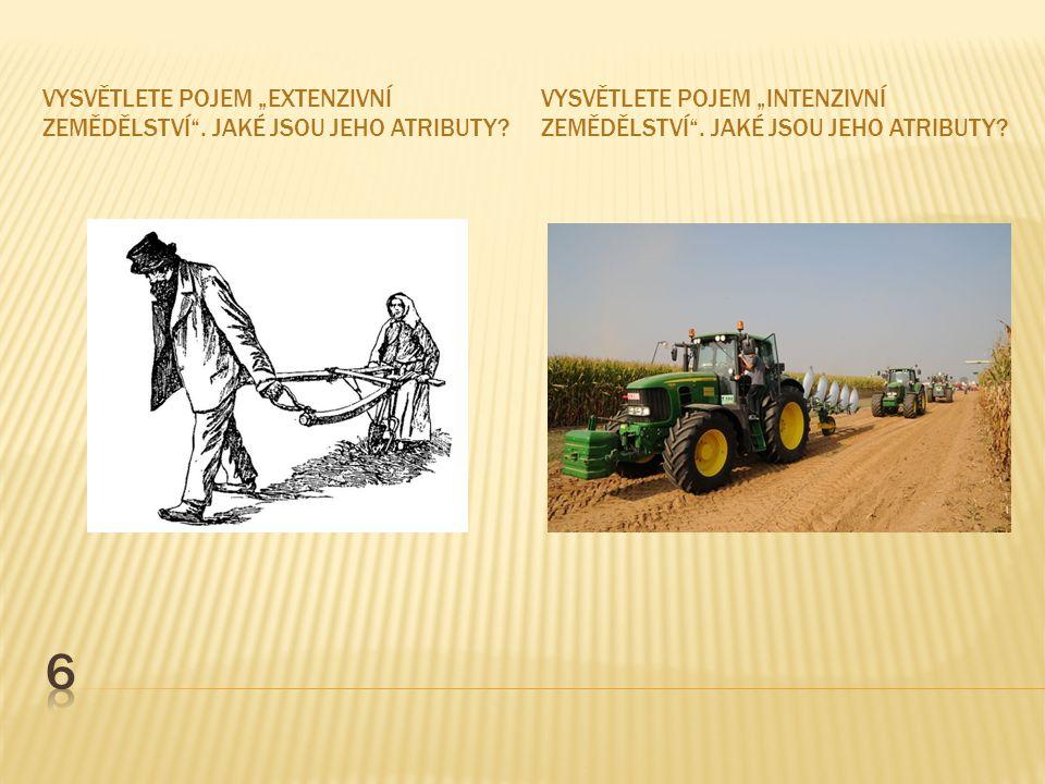 """6 Vysvětlete pojem """"extenzivní zemědělství . Jaké jsou jeho atributy"""