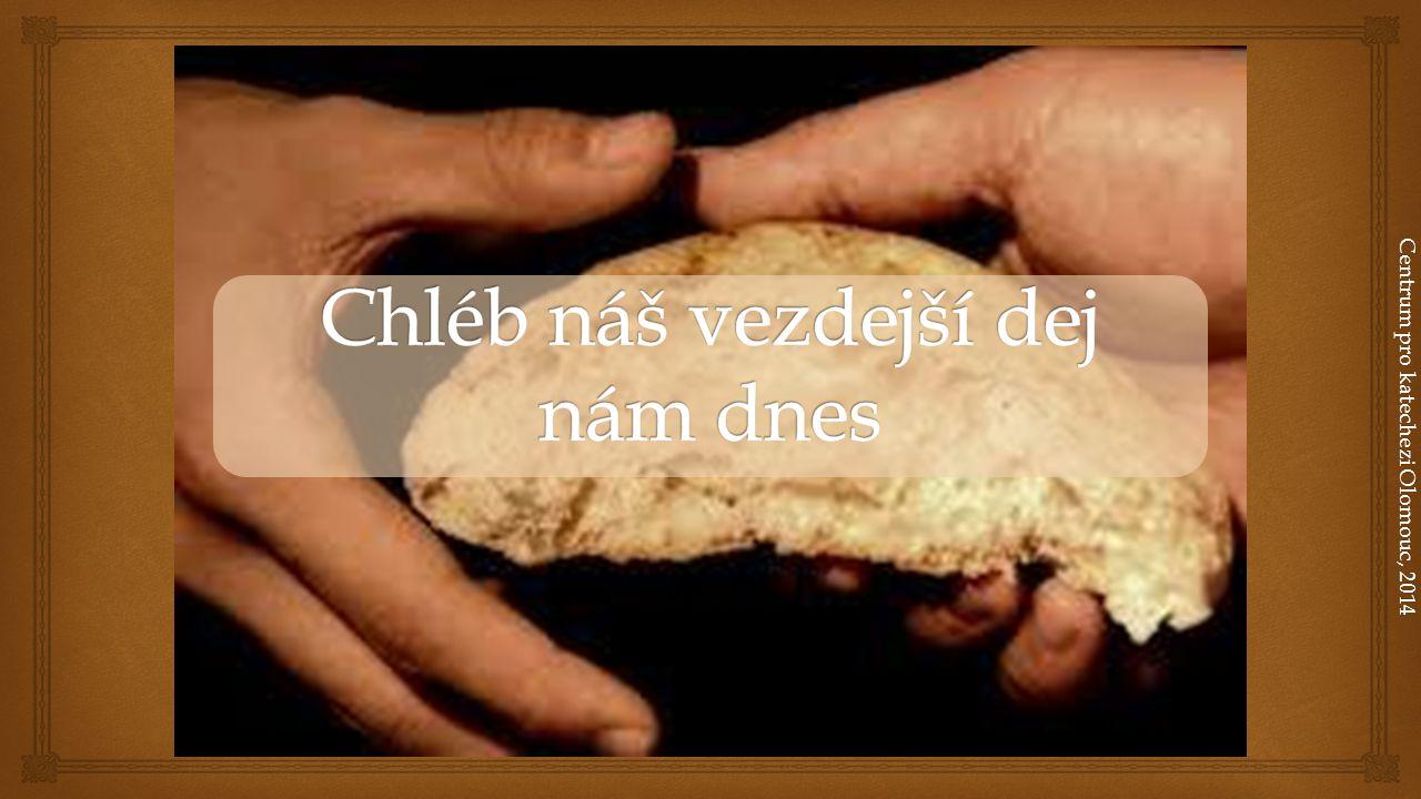 Chléb náš vezdejší dej nám dnes