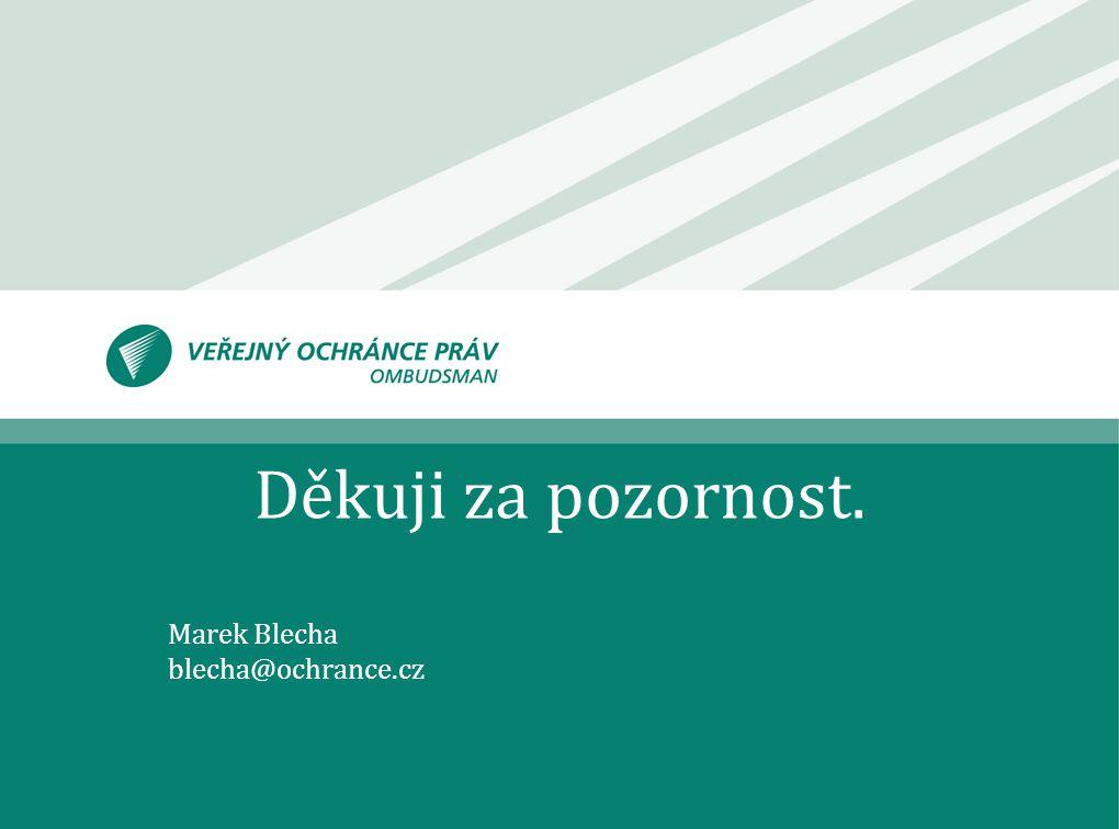 Děkuji za pozornost. Marek Blecha blecha@ochrance.cz