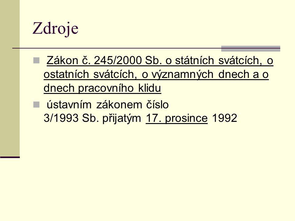 Zdroje Zákon č. 245/2000 Sb. o státních svátcích, o ostatních svátcích, o významných dnech a o dnech pracovního klidu.