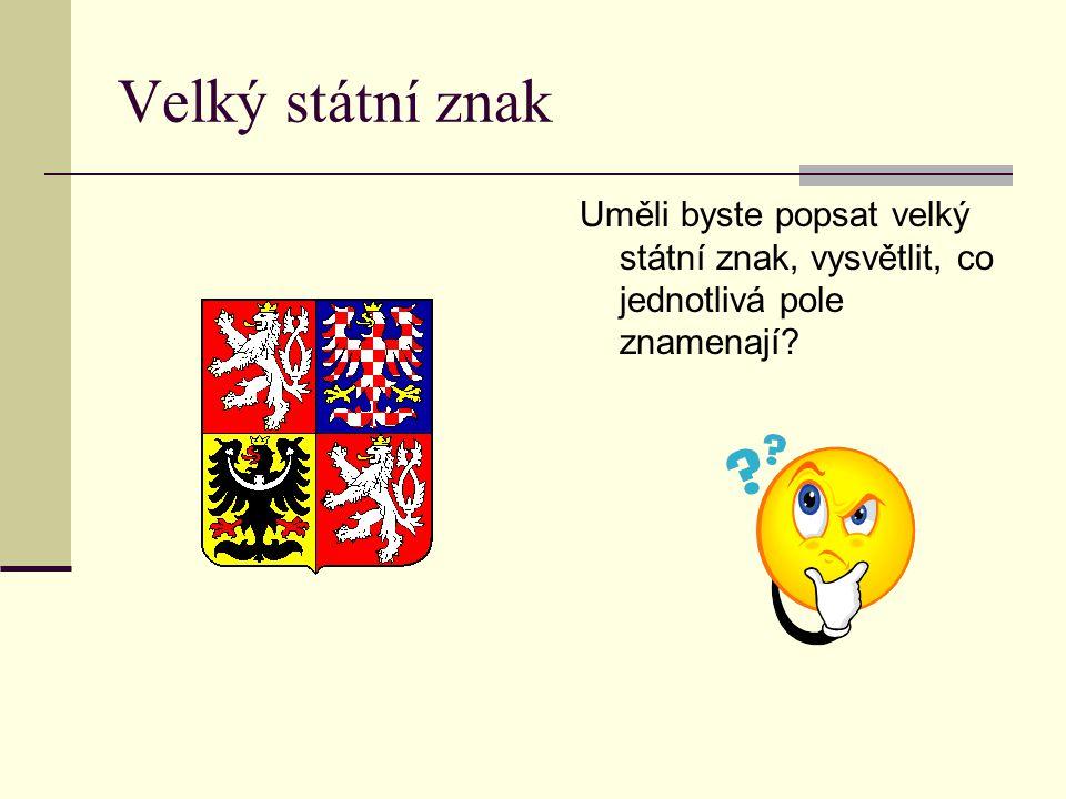 Velký státní znak Uměli byste popsat velký státní znak, vysvětlit, co jednotlivá pole znamenají