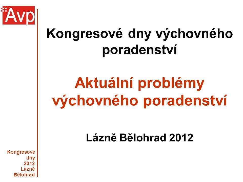 Kongresové dny výchovného poradenství Aktuální problémy výchovného poradenství Lázně Bělohrad 2012