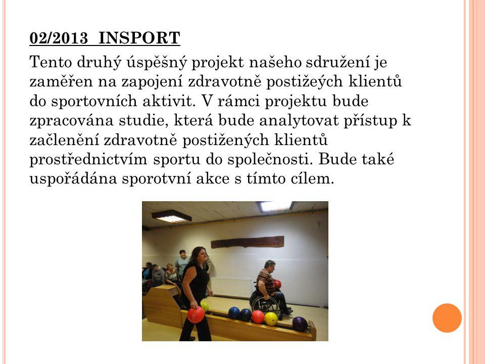 02/2013 INSPORT Tento druhý úspěšný projekt našeho sdružení je zaměřen na zapojení zdravotně postižeých klientů do sportovních aktivit.