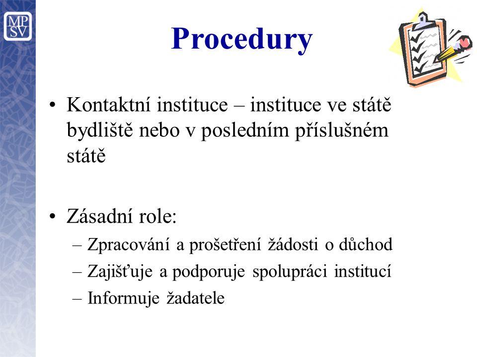 Procedury Kontaktní instituce – instituce ve státě bydliště nebo v posledním příslušném státě. Zásadní role: