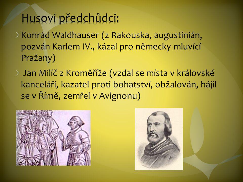 Husovi předchůdci: Konrád Waldhauser (z Rakouska, augustinián, pozván Karlem IV., kázal pro německy mluvící Pražany)
