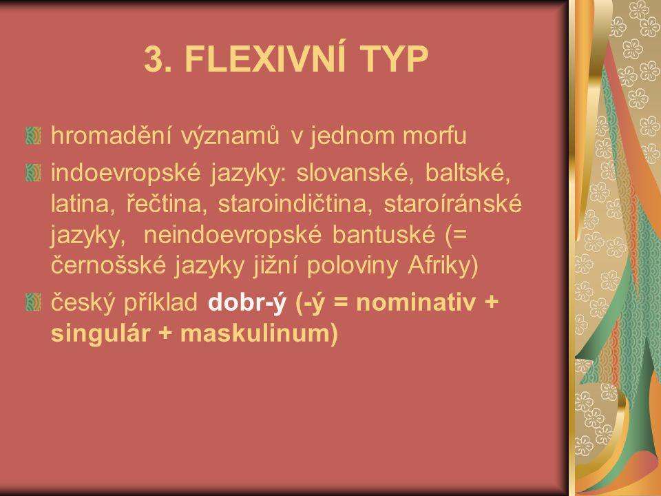 3. FLEXIVNÍ TYP hromadění významů v jednom morfu